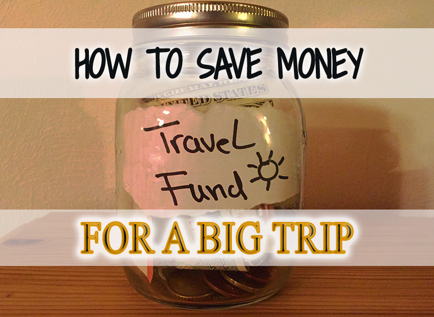 how to save money for a big trip