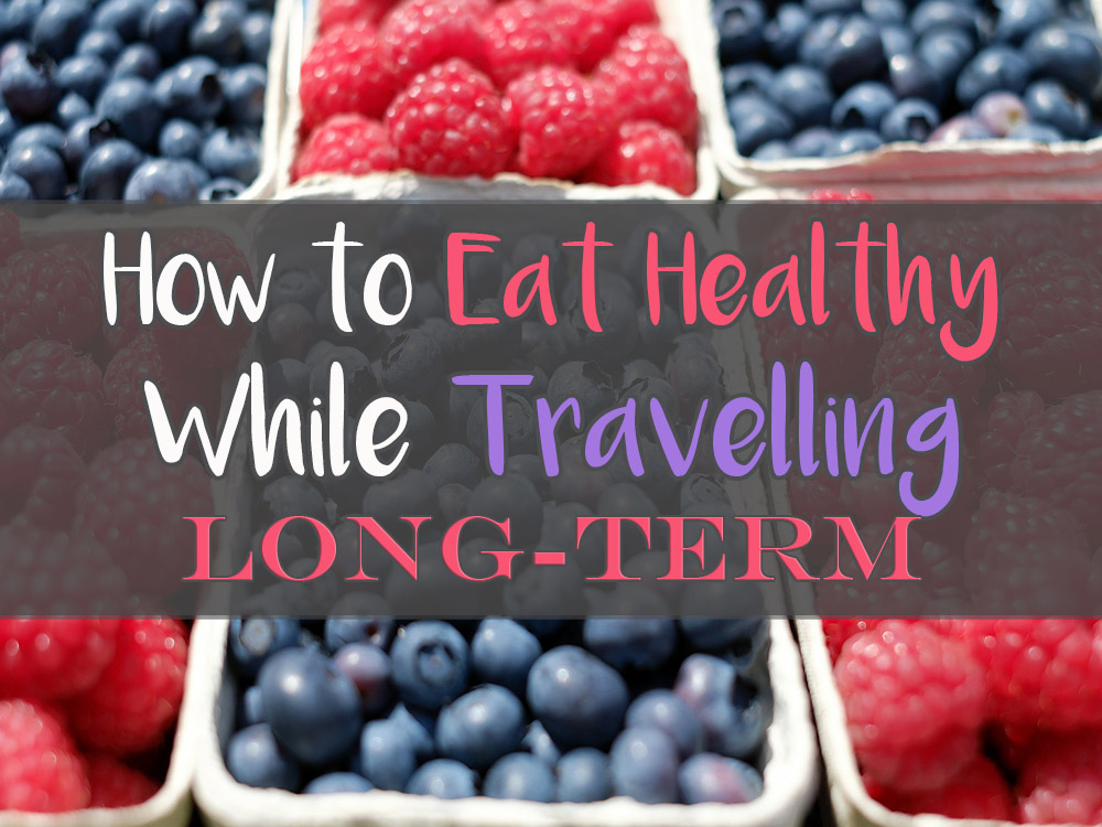 How to eat healthy while travelling long term