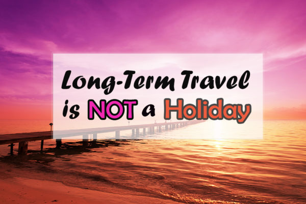 long-term travel is not a holiday