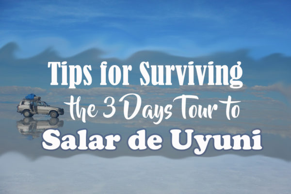 Tips for Surviving the 3 days tour to Salar de Uyuni
