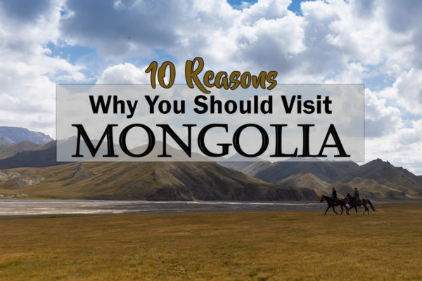 10 Reasons why you should visit Mongolia